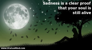 ... your soul is still alive - Sad and Loneliness Quotes - StatusMind.com
