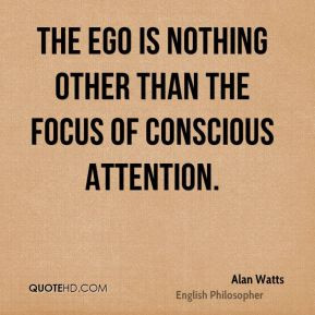 Alan Watts - The ego is nothing other than the focus of conscious ...
