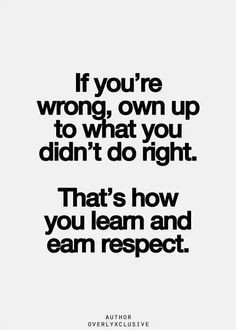 ... talk and holds it against you who is wrong then after you admit yours
