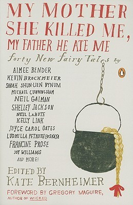 My Mother She Killed Me, My Father He Ate Me – FORTY NEW FAIRY TALES ...