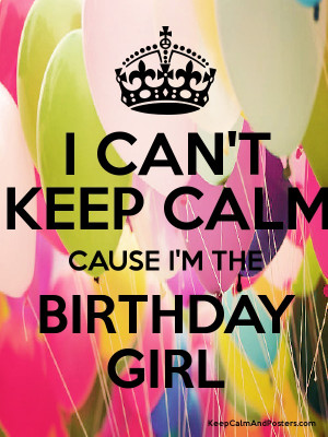CAN'T KEEP CALM CAUSE I'M THE BIRTHDAY GIRL Poster