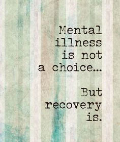 Mental illness is not a choice - but recovery is. Inspiring #quotes ...