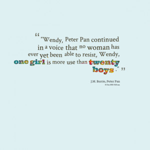 "Quotes Picture: ""wendy, peter pan continued in a voice that no woman ..."