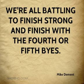 ... battling to finish strong and finish with the fourth or fifth byes