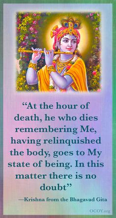 At the hour of death, he who dies remembering Me, having relinquished ...