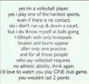 Yes, I'm a volleyball player. Yes, I play one of the hardest sports ...