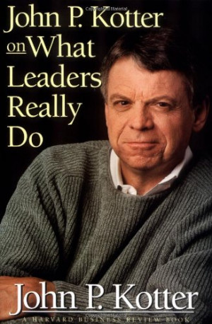 John P. Kotter on What Leaders Really Do (Harvard Business Review Book ...