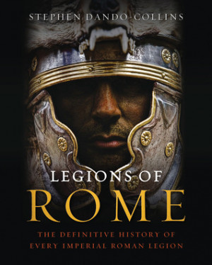 """Legions of Rome: The definitive history of every Roman legion ..."