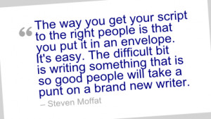 Writing Quote by Steven Moffat - The way you get your script to the ...