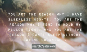 ... . And you are the reason I can't sleep without saying goodnight