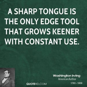 ... tongue is the only edge tool that grows keener with constant use