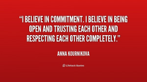 believe in commitment. I believe in being open and trusting each ...