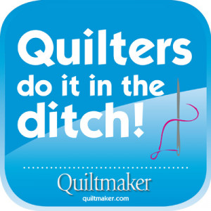 Quilters do it in the ditch!