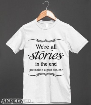 We're All Stories In The End - Doctor Who Quote - Words on a shirt ...