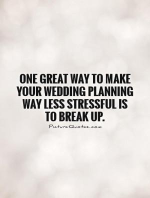 Break Up Quotes Wedding Quotes Stress Quotes Planning Quotes