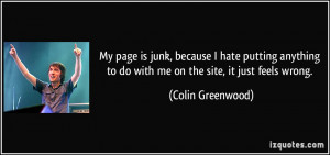 ... to do with me on the site, it just feels wrong. - Colin Greenwood