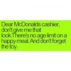McDonalds...I still order their Happy Meals!!!