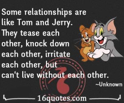 Husband and wife relationships are like the relationship of Tom and ...