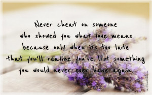 Never Cheat On Someone Who Showed You What Love Means, Picture Quotes ...