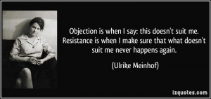 Objection is when I say: this doesn't suit me. Resistance is when I ...