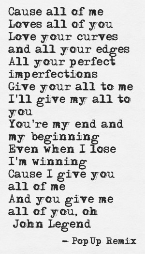 awesomeness and beautiful lyrics. All of Me John Legend This quote ...