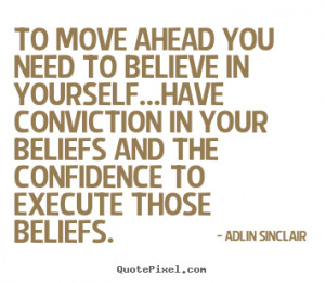 Quotes about motivational - To move ahead you need to believe in ...