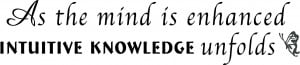 As the mind is enhanced, intuitive knowledge unfolds. - 41