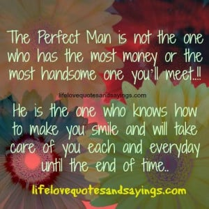 The Perfect Man is not the one who has the most money or the most ...