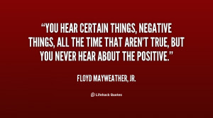 You hear certain things, negative things, all the time that aren't ...