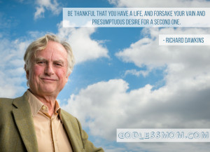 Richard Dawkins: Be thankful that you have a life - Godless Mom