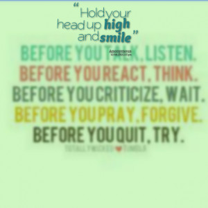 Quotes Picture: hold your head up high and smile