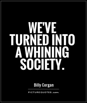 Society Quotes Whining Quotes Billy Corgan Quotes