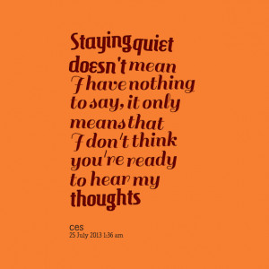 Quotes Picture: staying quiet doesn't mean i have nothing to say, it ...