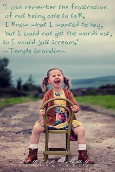 Temple Grandin. So true for me as well. I think in pictures not in ...