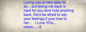 Loving you is very easy to do....but loving me back is hard for you ...
