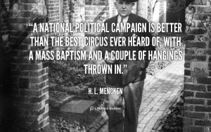quote-H.-L.-Mencken-a-national-political-campaign-is-better-than-3938 ...