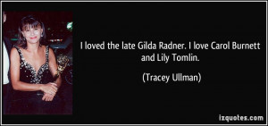 quote-i-loved-the-late-gilda-radner-i-love-carol-burnett-and-lily ...