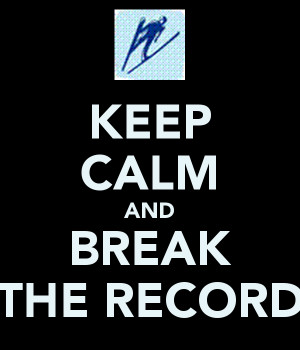 KEEP CALM AND BREAK THE RECORD