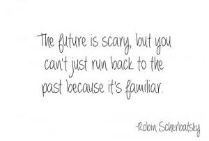 Inspiring quotes sayings future past scary robin scherbatsky