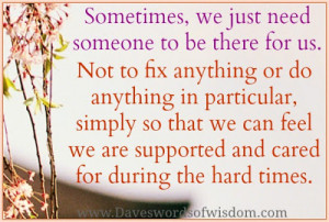 Sometimes, we just need someone to be there for us.