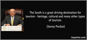 ... - heritage, cultural and many other types of tourism. - Sonny Perdue