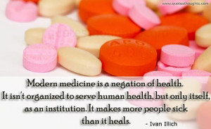 Health Quotes-Thoughts-Modern medicine-Ivan Illich-Best Quotes
