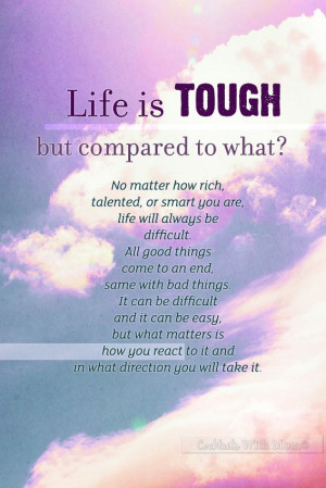 LIFE is Tough but compared to what?