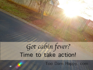 Cabin Fever: Time to take action