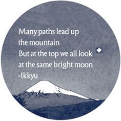 Many paths lead up the mountain, but at the top we all look at the ...