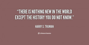 the history you do not know. - Harry S. Truman at Lifehack Quotes ...