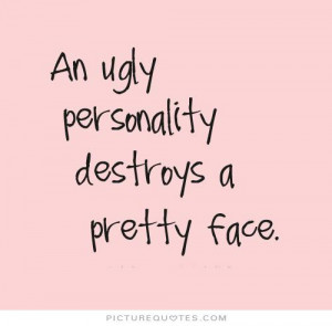 An ugly personality destroys a pretty face Picture Quote #1