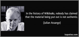In the history of Wikileaks, nobody has claimed that the material ...