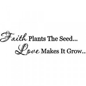 faith_plants_the_seed_love_make_it_grow_wall_quotes_sayings_lettering ...