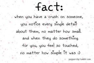 fact when you have a crush on someone, you notice every single detail ...